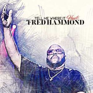 Fred Hammond cover art for Tell Me Where It Hurts